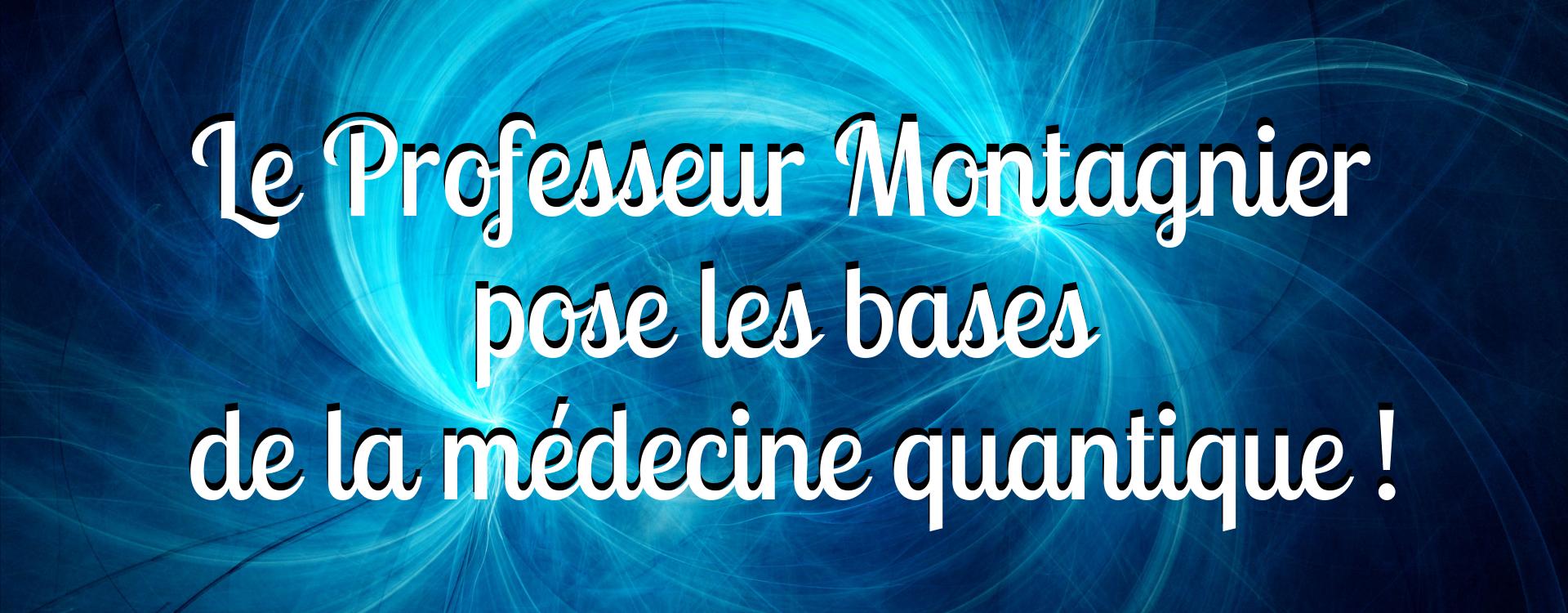 Le professeur Montagnier pose les bases de la médecine quantique ?